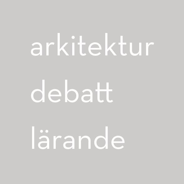 Arkitektur, debatt och lärande / architecture debate and learning